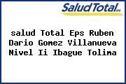 <i>salud Total Eps Ruben Dario Gomez Villanueva Nivel Ii Ibague Tolima</i>