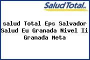 <i>salud Total Eps Salvador Salud Eu Granada Nivel Ii Granada Meta</i>