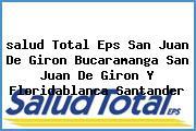 <i>salud Total Eps San Juan De Giron Bucaramanga San Juan De Giron Y Floridablanca Santander</i>