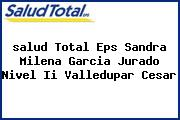 <i>salud Total Eps Sandra Milena Garcia Jurado Nivel Ii Valledupar Cesar</i>