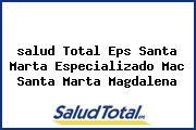 <i>salud Total Eps Santa Marta Especializado Mac Santa Marta Magdalena</i>