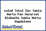 <i>salud Total Eps Santa Marta Pau Sucursal Riohacha Santa Marta Magdalena</i>