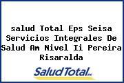 <i>salud Total Eps Seisa Servicios Integrales De Salud Am Nivel Ii Pereira Risaralda</i>