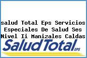 <i>salud Total Eps Servicios Especiales De Salud Ses Nivel Ii Manizales Caldas</i>