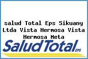 <i>salud Total Eps Sikuany Ltda Vista Hermosa Vista Hermosa Meta</i>