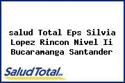 <i>salud Total Eps Silvia Lopez Rincon Nivel Ii Bucaramanga Santander</i>