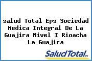 <i>salud Total Eps Sociedad Medica Integral De La Guajira Nivel I Rioacha La Guajira</i>