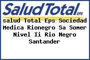 <i>salud Total Eps Sociedad Medica Rionegro Sa Somer Nivel Ii Rio Negro Santander</i>