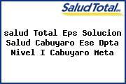 <i>salud Total Eps Solucion Salud Cabuyaro Ese Dpta Nivel I Cabuyaro Meta</i>