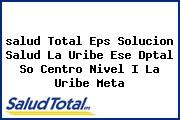<i>salud Total Eps Solucion Salud La Uribe Ese Dptal So Centro Nivel I La Uribe Meta</i>