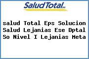 <i>salud Total Eps Solucion Salud Lejanias Ese Dptal So Nivel I Lejanias Meta</i>