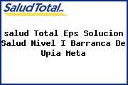 <i>salud Total Eps Solucion Salud Nivel I Barranca De Upia Meta</i>