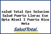 <i>salud Total Eps Solucion Salud Puerto Lleras Ese Dpta Nivel I Puerto Rico Meta</i>