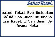 <i>salud Total Eps Solucion Salud San Juan De Arama Ese Nivel I San Juan De Arama Meta</i>