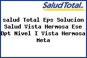 <i>salud Total Eps Solucion Salud Vista Hermosa Ese Dpt Nivel I Vista Hermosa Meta</i>