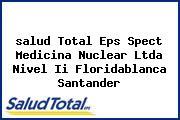 <i>salud Total Eps Spect Medicina Nuclear Ltda Nivel Ii Floridablanca Santander</i>