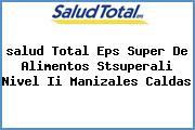 <i>salud Total Eps Super De Alimentos Stsuperali Nivel Ii Manizales Caldas</i>