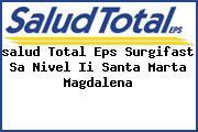 <i>salud Total Eps Surgifast Sa Nivel Ii Santa Marta Magdalena</i>