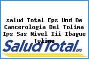 <i>salud Total Eps Und De Cancerologia Del Tolima Ips Sas Nivel Iii Ibague Tolima</i>