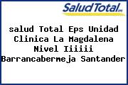 <i>salud Total Eps Unidad Clinica La Magdalena Nivel Iiiiii Barrancabermeja Santander</i>