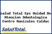 <i>salud Total Eps Unidad De Atencion Odontologica Centro Manizales Caldas</i>