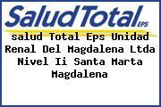 <i>salud Total Eps Unidad Renal Del Magdalena Ltda Nivel Ii Santa Marta Magdalena</i>