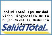 <i>salud Total Eps Unidad Video Diagnostica De La Mujer Nivel Ii Medellin Antioquia</i>