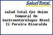 <i>salud Total Eps Union Temporal De Gastroenterologos Nivel Ii Pereira Risaralda</i>