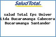 <i>salud Total Eps Univer Ltda Bucaramanga Cabecera Bucaramanga Santander</i>