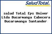 <i>salud Total Eps Univer Ltda Bucarmanga Cabecera Bucaramanga Santander</i>