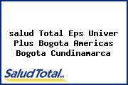 <i>salud Total Eps Univer Plus Bogota Americas Bogota Cundinamarca</i>