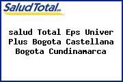 <i>salud Total Eps Univer Plus Bogota Castellana Bogota Cundinamarca</i>