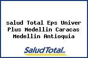 <i>salud Total Eps Univer Plus Medellin Caracas Medellin Antioquia</i>