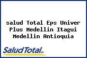 <i>salud Total Eps Univer Plus Medellin Itagui Medellin Antioquia</i>
