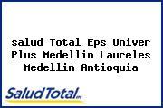 <i>salud Total Eps Univer Plus Medellin Laureles Medellin Antioquia</i>