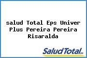 <i>salud Total Eps Univer Plus Pereira Pereira Risaralda</i>