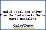 <i>salud Total Eps Univer Plus Sa Santa Marta Santa Marta Magdalena</i>