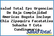 <i>salud Total Eps Urgencias De Baja Complejidad Americas Bogota Incluye Chia Zipaquira Facatativa Sohacha Y Cota Cundinamarca</i>
