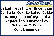 <i>salud Total Eps Urgencias De Baja Complejidad Calle 98 Bogota Incluye Chia Zipaquira Facatativa Sohacha Y Cota Cundinamarca</i>