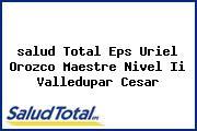 <i>salud Total Eps Uriel Orozco Maestre Nivel Ii Valledupar Cesar</i>