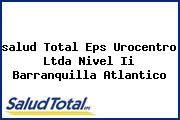 <i>salud Total Eps Urocentro Ltda Nivel Ii Barranquilla Atlantico</i>