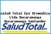 <i>salud Total Eps Uromedica Ltda Bucaramanga Bucaramanga Santander</i>