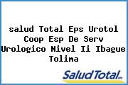 <i>salud Total Eps Urotol Coop Esp De Serv Urologico Nivel Ii Ibague Tolima</i>