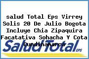 <i>salud Total Eps Virrey Solis 20 De Julio Bogota Incluye Chia Zipaquira Facatativa Sohacha Y Cota Cundinamarca</i>