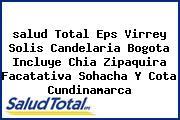 <i>salud Total Eps Virrey Solis Candelaria Bogota Incluye Chia Zipaquira Facatativa Sohacha Y Cota Cundinamarca</i>