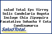 Teléfono y Dirección Salud Total Eps, Virrey Solís Candelaria, Bogotá (Incluye Chía, Zipaquirá, Facatativá, Sohacha Y Cota), Cundinamarca