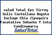 Teléfono y Dirección Salud Total Eps, Virrey Solís Castellana, Bogotá (Incluye Chía, Zipaquirá, Facatativá, Sohacha Y Cota), Cundinamarca