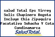 <i>salud Total Eps Virrey Solis Chapinero Bogota Incluye Chia Zipaquira Facatativa Sohacha Y Cota Cundinamarca</i>