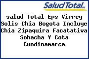 <i>salud Total Eps Virrey Solis Chia Bogota Incluye Chia Zipaquira Facatativa Sohacha Y Cota Cundinamarca</i>