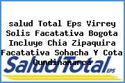 <i>salud Total Eps Virrey Solis Facatativa Bogota Incluye Chia Zipaquira Facatativa Sohacha Y Cota Cundinamarca</i>